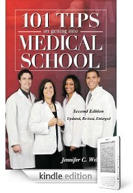 Amazon Kindle e-book: 101 Tips on Getting into Medical School -- Second Edition, Updated, Revised, Enlarged, by Jennifer C. Welch