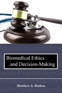 Biomedical Ethics and Decision-Making, by Matthew A. Butkus