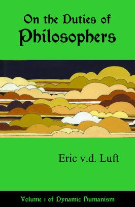 On the Duties of Philosophers, by Eric v.d. Luft, volume 1 of Dynamic Humanism