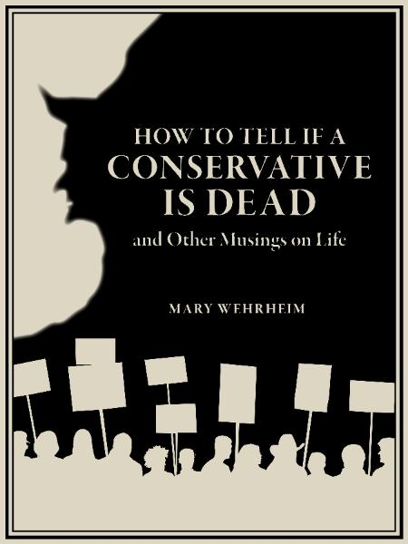 How to Tell if a Conservative is Dead, by Mary Wehrheim
