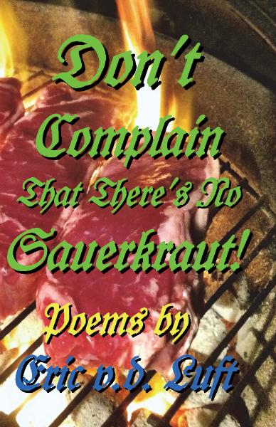 Don't Complain That There's No Sauerkraut! Poems by Eric v.d. Luft