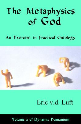 The Metaphysics of God: An Exercise in Practical Ontology, by Eric v.d. Luft, volume 2 of Dynamic Humanism