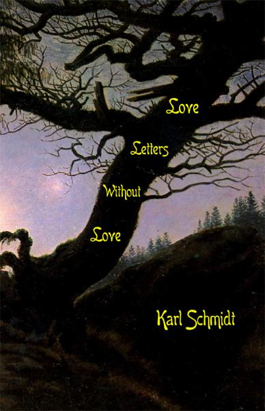 Love Letters Without Love, by Karl Schmidt, translated by Eric v.d. Luft